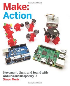 Make: Action: Movement, Light, and Sound with Arduino and Raspberry Pi (Paperback)-cover