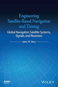 Engineering Satellite-Based Navigation and Timing: Global Navigation Satellite Systems, Signals, and Receivers (Hardcover)-cover