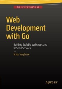 Web Development with Go: Building Scalable Web Apps and RESTful Services (Paperback)