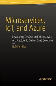 Microservices, IoT and Azure: Leveraging DevOps and Microservice Architecture to deliver SaaS Solutions (Paperback)-cover