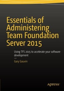 Essentials of Administering Team Foundation Server 2015: Using TFS 2015 to accelerate your software development (Paperback)-cover