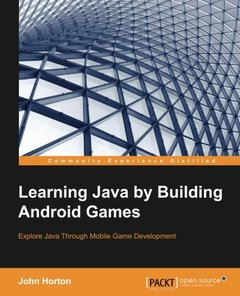 Learning Java by Building Android Games - Explore Java Through Mobile Game Development-cover