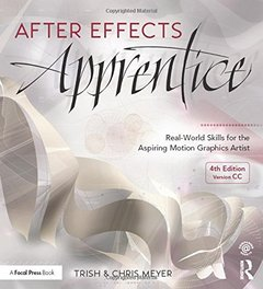 After Effects Apprentice: Real-World Skills for the Aspiring Motion Graphics Artist, 4/e (Paperback)-cover