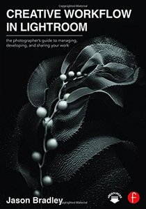 Creative Workflow in Lightroom: The photographer's guide to managing, developing, and sharing your work (Paperback)