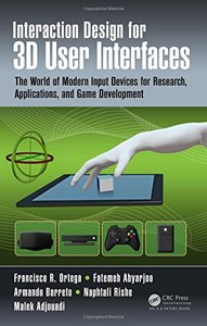 Interaction Design for 3D User Interfaces: The World of Modern Input Devices for Research, Applications, and Game Development (Hardcover)-cover