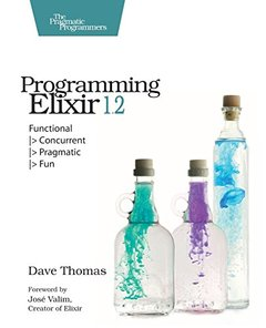 Programming Elixir 1.2: Functional -> Concurrent -> Pragmatic -> Fun-cover
