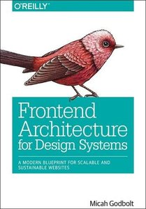Frontend Architecture for Design Systems: A Modern Blueprint for Scalable and Sustainable Websites (Paperback)-cover