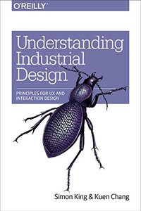 Understanding Industrial Design: Principles for UX and Interaction Design (Paperback)