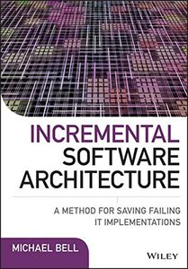 Incremental Software Architecture: A Method for Saving Failing IT Implementations (Hardcover)-cover