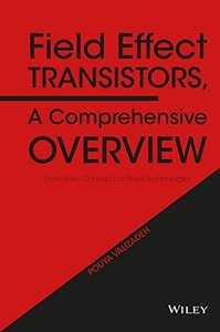 Field Effect Transistors, A Comprehensive Overview: From Basic Concepts to Novel Technologies (Hardcover)-cover