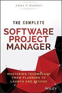 The Complete Software Project Manager: Mastering Technology from Planning to Launch and Beyond (Hardcover)-cover