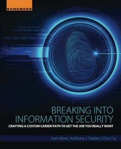 Breaking into Information Security: Crafting a Custom Career Path to Get the Job You Really Want (Paperback)