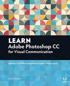 Learn Adobe Photoshop CC for Visual Communication: Adobe Certified Associate Exam Preparation (Paperback)-cover