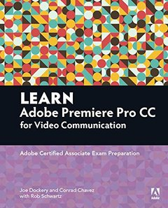 Learn Adobe Premiere Pro CC for Video Communication: Adobe Certified Associate Exam Preparation (Paperback)-cover