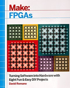 Make: FPGAs: Turning Software into Hardware with Eight Fun and Easy DIY Projects (Paperback)-cover