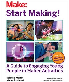 Start Making!: A Guide to Engaging Young People in Maker Activities(Paperback)-cover