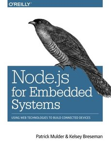 Node.JS for Embedded Systems: Using Web Technologies to Build Connected Devices (Paperback)-cover