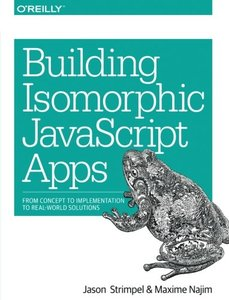 Building Isomorphic JavaScript Apps: From Concept to Implementation to Real-World Solutions (Paperback)-cover