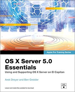 OS X Server 5.0 Essentials - Apple Pro Training Series: Using and Supporting OS X Server on El Capitan, 3/e(Paperback)-cover