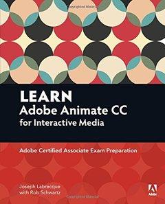 Learn Adobe Animate CC for Interactive Media: Adobe Certified Associate Exam Preparation(Paperback)