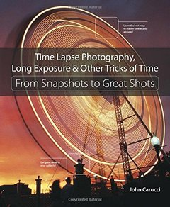 Time Lapse Photography, Long Exposure & Other Tricks of Time: From Snapshots to Great Shots(Paperback)-cover