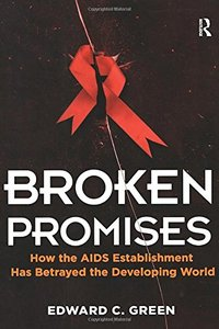 Broken Promises: How the AIDS Establishment has Betrayed the Developing World (Paperback)