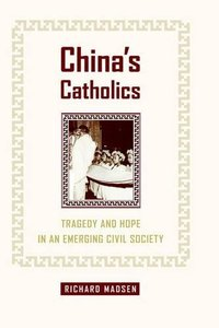 China's Catholics: Tragedy and Hope in an Emerging Civil Society (Hardcover)-cover
