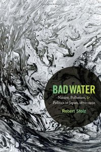 Bad Water: Nature, Pollution, and Politics in Japan, 1870–1950 (Paperback)-cover