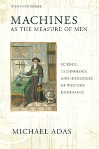Machines as the Measure of Men: Science, Technology, and Ideologies of Western Dominance (Paperback)-cover