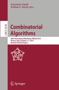 Combinatorial Algorithms: 26th International Workshop, IWOCA 2015, Verona, Italy, October 5-7, 2015, Revised Selected Papers (Lecture Notes in Computer Science)-cover