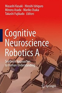 Cognitive Neuroscience Robotics A: Synthetic Approaches to Human Understanding(Hardcover)-cover