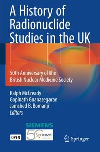A History of Radionuclide Studies in the UK: 50th Anniversary of the British Nuclear Medicine Society-cover