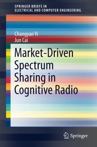 Market-Driven Spectrum Sharing in Cognitive Radio (SpringerBriefs in Electrical and Computer Engineering)-cover
