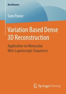 Variation Based Dense 3D Reconstruction: Application on Monocular Mini-Laparoscopic Sequences (BestMasters)-cover