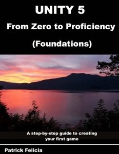 Unity 5 from Zero to Proficiency (Foundations): A Step-By-Step Guide to Creating Your First Game(Paperback)-cover