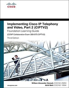 Implementing Cisco IP Telephony and Video, Part 2 (CIPTV2) Foundation Learning Guide (CCNP Collaboration Exam 300-075 CIPTV2), 3/e (Hardcover)-cover