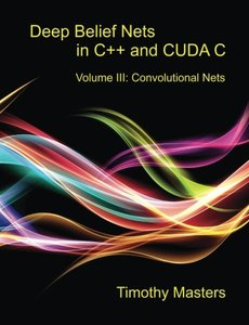 Deep Belief Nets in C++ and CUDA C: Volume III: Convolutional Nets (Volume 3)  (Paperback)-cover