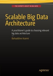 Scalable Big Data Architecture: A practitioners guide to choosing relevant Big Data architecture-cover