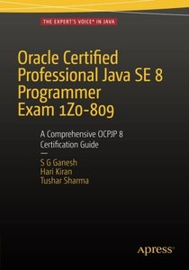 Oracle Certified Professional Java SE 8 Programmer Exam 1Z0-809: A Comprehensive OCPJP 8 Certification Guide-cover