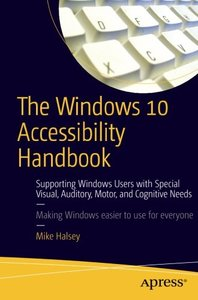 The Windows 10 Accessibility Handbook: Supporting Windows Users with Special Visual, Auditory, Motor, and Cognitive Needs-cover
