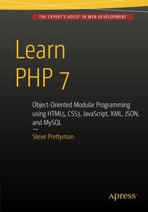 Learn PHP 7: Object Oriented Modular Programming using HTML5, CSS3, JavaScript, XML, JSON, and MySQL-cover