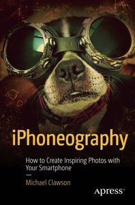 iPhoneography: How to Create Inspiring Photos with Your Smartphone-cover