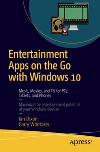 Entertainment Apps on the Go with Windows 10: Music, Movies, and TV for PCs, Tablets, and Phones-cover