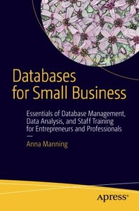 Databases for Small Business: Essentials of Database Management, Data Analysis, and Staff Training for Entrepreneurs and Professionals-cover