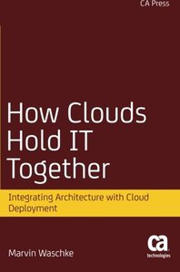How Clouds Hold IT Together: Integrating Architecture with Cloud Deployment-cover