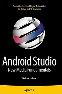 Android Studio New Media Fundamentals: Content Production of Digital Audio/Video, Illustration and 3D Animation-cover