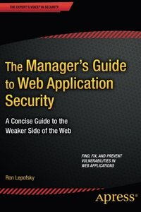 The Manager's Guide to Web Application Security: A Concise Guide to the Weaker Side of the Web-cover