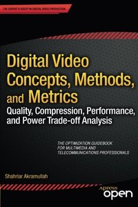 Digital Video Concepts, Methods, and Metrics: Quality, Compression, Performance, and Power Trade-off Analysis-cover
