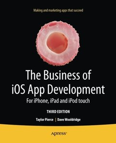 The Business of iOS App Development: For iPhone, iPad and iPod touch-cover