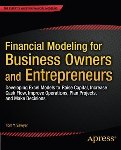 Financial Modeling for Business Owners and Entrepreneurs: Developing Excel Models to Raise Capital, Increase Cash Flow, Improve Operations, Plan Projects, and Make Decisions-cover